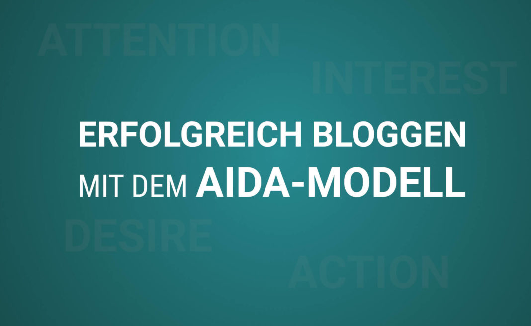 Erfolgreich Bloggen mit dem AIDA-Modell - Wie Du die AIDA Formel erfolgreich in deinem Blog anwendest